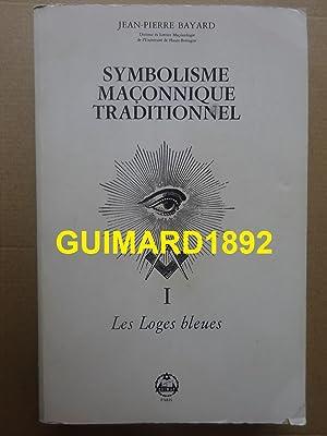 Symbolisme maçonnique traditionnel Tome I Les Loges: Jean-Pierre Bayard