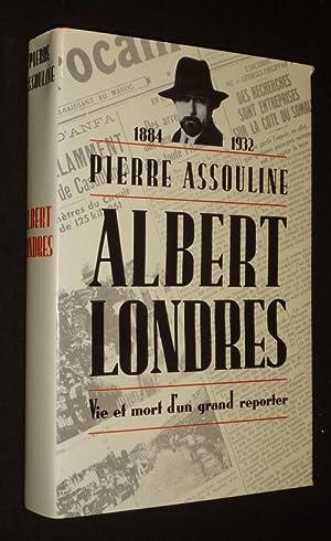 Albert Londres : Vie et mort d'un: Assouline Pierre