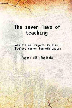 The seven laws of teaching 1917 [Hardcover]: John Milton Gregory.