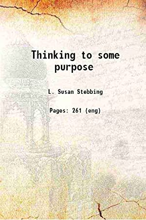 Thinking to some purpose A manual of: L. Susan Stebbing