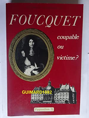 Fouquet Coupable ou victime ?