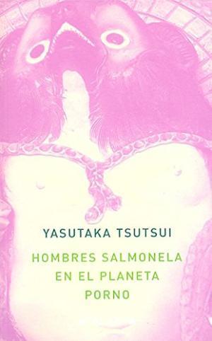 HOMBRES SALMONELA EN EL PLANETA PORNO: Yasutaka Tsutsui
