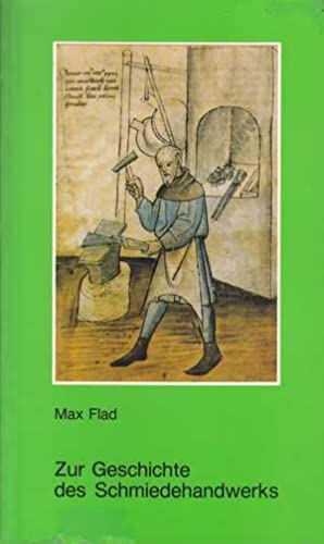 Zur Geschichte des Schmiedhandwerks.: Flad, Max: