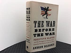 THE WAR BEFORE THE WAR : Fugitive Slaves and the Struggle for America's Soul from the Revolution ...