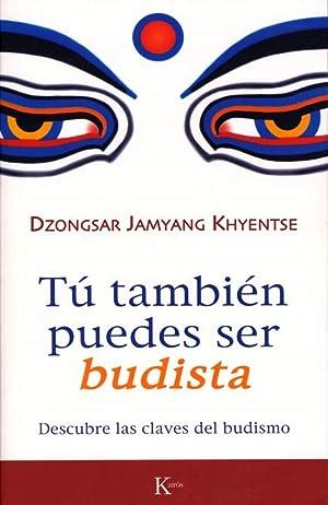 Tú También Puedes Ser Budista: Descubre Las: Dzongsar Jamyang Khyentse