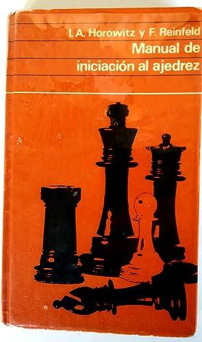 Manual de iniciación al ajedrez: Horowitz, I.A.; Reinfeld,