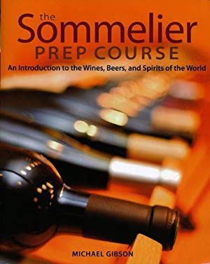 The Sommelier Prep Course An Introduction to: Gibson, Michael