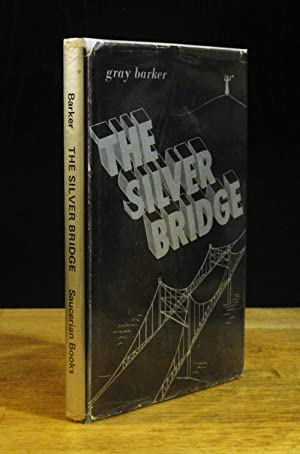 The Silver Bridge [First Edition]: Barker, Gray; Greenfield,