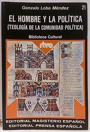 El Hombre Y La Política (Teología De: Lobo Méndez, Gonzalo