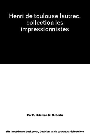 Henri de toulouse lautrec. collection les impressionnistes: Par P. Huisman