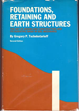 Foundations, Retaining and Earth Structures: The Art: Tschebotarioff, Gregory P.