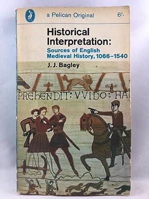 Historical Interpretation: Sources of English Medieval History,: Bagley, John J.