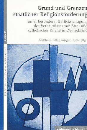 Grund und Grenzen staatlicher Religionsförderung : unter: Pulte, Matthias und