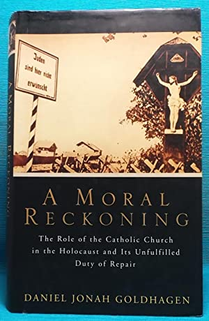 A Moral Reckoning: The Role of the Catholic Church in the Holocaust and Its Unfulfilled Duty of R...