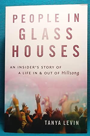 People in Glass Houses: An Insider's Story of a Life In & Out of Hillsong