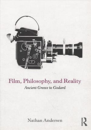 Film, Philosophy, and Reality : Ancient Greece to Godard)