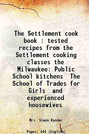 The Settlement cook book : tested recipes: Mrs. Simon Kander