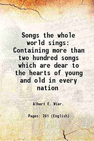 Songs the whole world sings Containing more: Albert E. Wier.