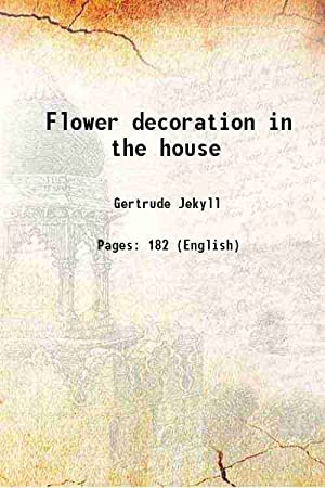 Flower decoration in the house 1907: Gertrude Jekyll