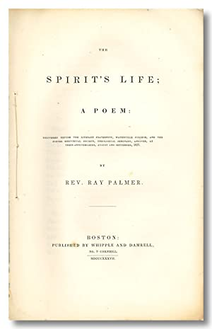 THE SPIRIT'S LIFE; A POEM: DELIVERED BEFORE THE LITERARY FRATERNITY, WATERVILLE COLLEGE, AND THE ...