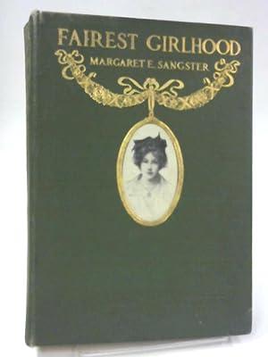 Fairest Girlhood: Margaret E Sangster
