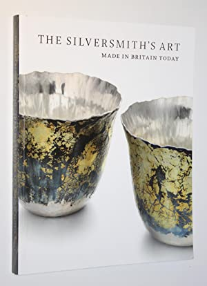 The Silversmith's Art: Made in Britain Today: The 21st Century Silver Collection of the Worshipfu...