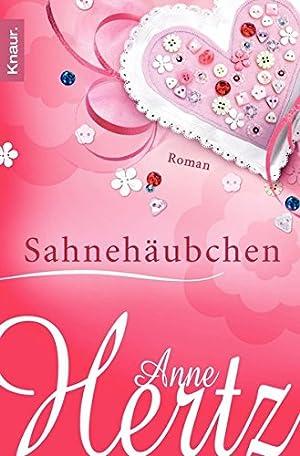 Sahnehäubchen : Roman. Anne Hertz / Knaur: Hertz, Anne (Verfasser):