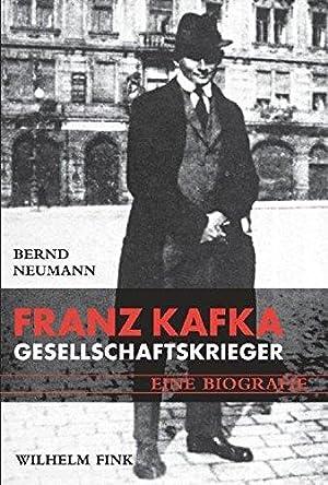 Bild des Verkäufers für Franz Kafka : Gesellschaftskrieger ; eine Biographie. Bernd Neumann zum Verkauf von Antiquariat Wirthwein - Die Wortfreunde