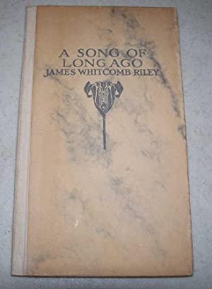 A Song of Long Ago: Riley, James Whitcomb