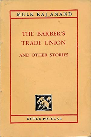 The Barber's Trade Union and other stories.: Anand, Mulk Raj: