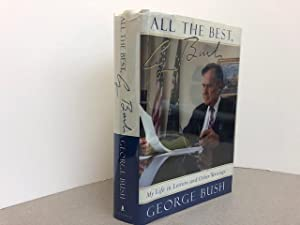 ALL MY BEST GEORGE BUSH : My Life in Letters and Other Writings ( signed )