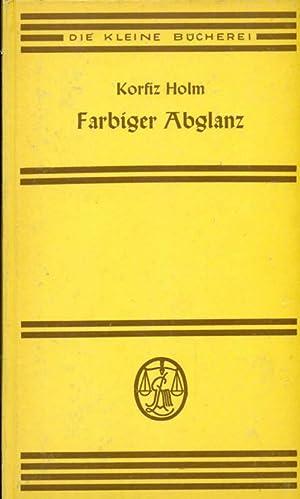 Farbiger Abglanz. Erinnerungen an Ludwig Thoma, Max: Holm, Korfiz:
