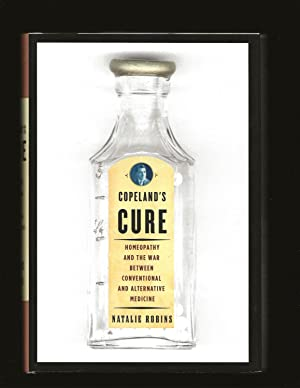 Copeland's Cure: Homeopathy and the War Between Conventional and Alternative Medicine (Only Signe...