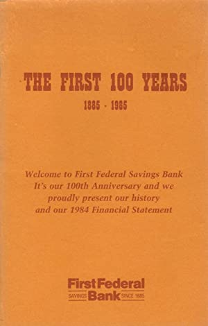The First 100 Years: 1885-1985 [First Federal Savings Bank]