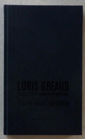 Loris Gréaud. Trajectories and destinations. Volume 1,