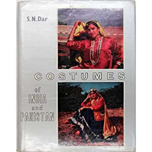 Costumes of India and Pakistan. A Historical: Dar, S.N.
