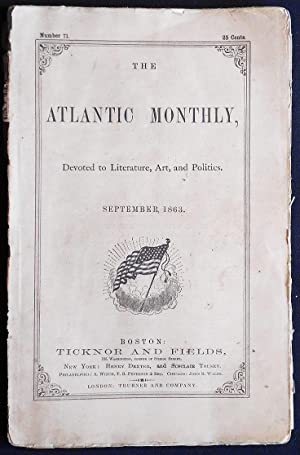 The Atlantic Monthly: A Magazine of Literature, Art, and Politics Volume 12, no. 71 Sept. 1863
