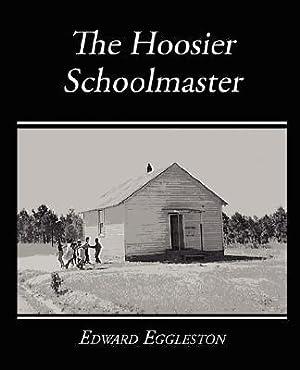 The Hoosier Schoolmaster - A Story of: Eggleston, Edward