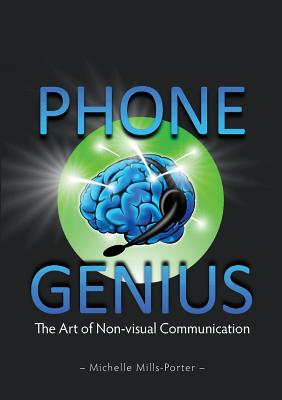 Phone Genius: The Art of Non-Visual Communication: Mills-Porter, Michelle