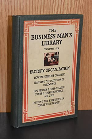 The Business Man's Library; Volume Six; Factory Organization