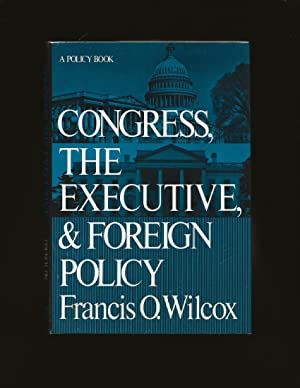 Congress, The Executive, And Foreign Policy (Signed and inscribed to John J. McCloy)