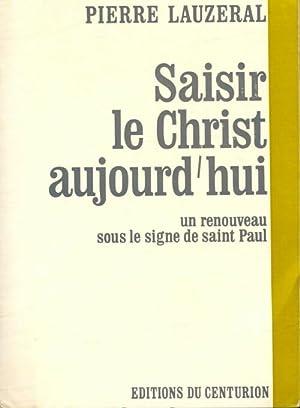Saisir le Christ aujourd'hui. Un renouveau sous: Pierre Lauzeral