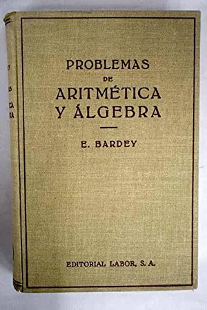 Problemas de Aritmética y Álgebra: Bardey, E.