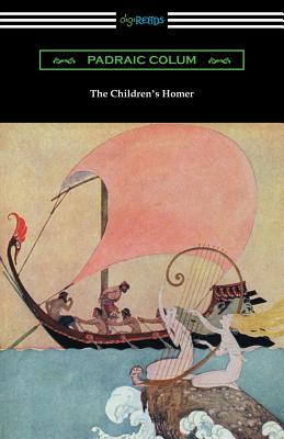 The Children's Homer: (illustrated by Willy Pogany): Colum, Padraic