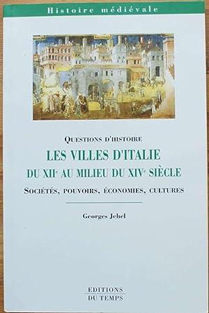 Les villes d'Italie du XIIe au milieu du XIVe siècle. Sociétés, pouvoirs, économies, cultures - Georges Jehel