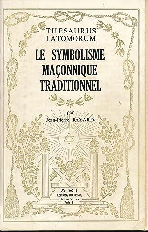 Thesaurus Latomorum. Le symbolisme maçonnique traditionnel: BAYARD Jean-Pierre