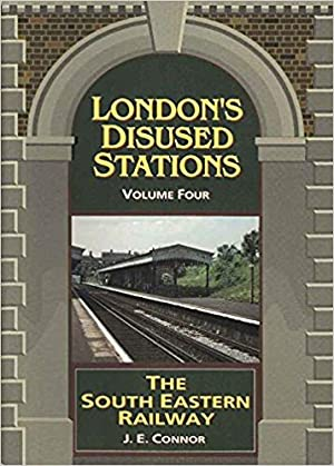 LONDON'S DISUSED STATIONS Volume Four : The: CONNOR J E
