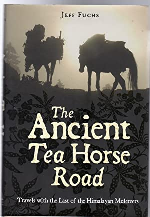 The Ancient Tea Horse Road : Travels With the Last of the Himalayan Muleteers