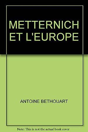 Metternich Et L'europe.: Bethouart Antoine