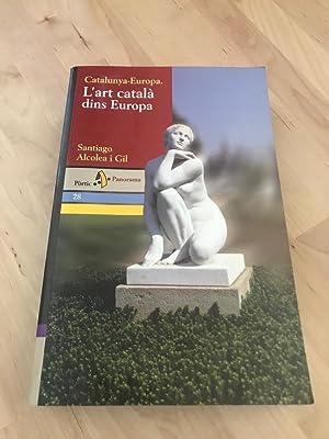 L ART CATALA DINS EUROPA :Catalunya  : Santiago Alcolea i